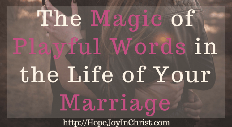 The Magic of Playful Words in the Life of Your Marriage FtImg (#ChristianMarriageAdvice #BiblicalMarriage #ChristianMarriage #ChristianLiving #MarriageMonday #WordsInMarrage #MarriageHelp)