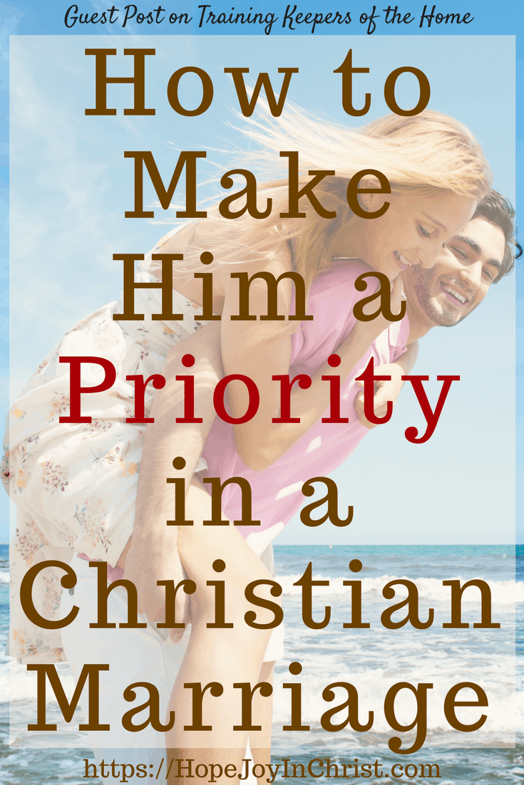 How to Make Him a Priority in a Christian Marriage PinIt (Make My Husband a Priority #ChristianMarriage #BiblicalMarriage #ChristianMarriageAdvice #Priorities #RelationshipQuotes #BiblicalMarriageTips #ChristianLiving #FindingHopeAndJoyInMyMarriage )