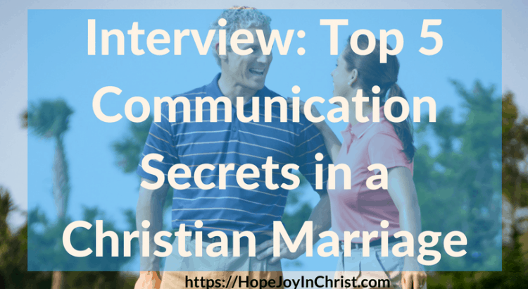 Interview_ Top 5 Communication Secrets in a Christian Marriage FtImg (#BiblicalMarriage #ChristianMarriageadvice #ChristianLiving #RelationshipAdvice #RelationshipQuotes #CommunicationMarriage #CommunicactionTips #FindingHopeAndJoyInMyMarriage )