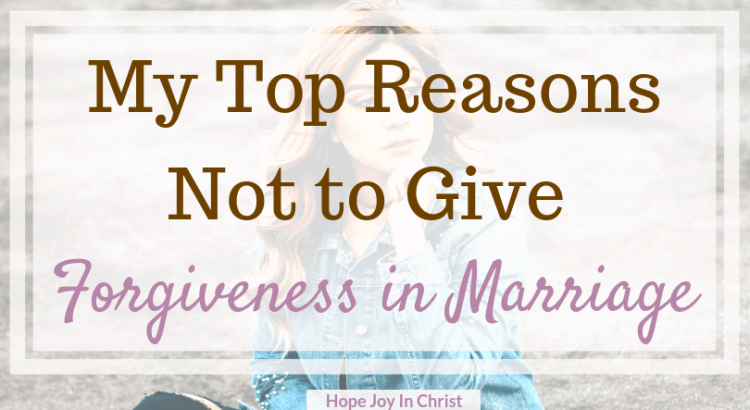 Top Reasons Not to Forgive in a Christian Marriage Forgiveness quotes, forgiveness scripture, forgiveness in marriage, forgiveness in marriage quotes, forgiveness in marriage posts. Christian Marriage Advice, Christian Marriage quotes, #ChristianMarriage #Forgiveness #HopeJoyInChrist