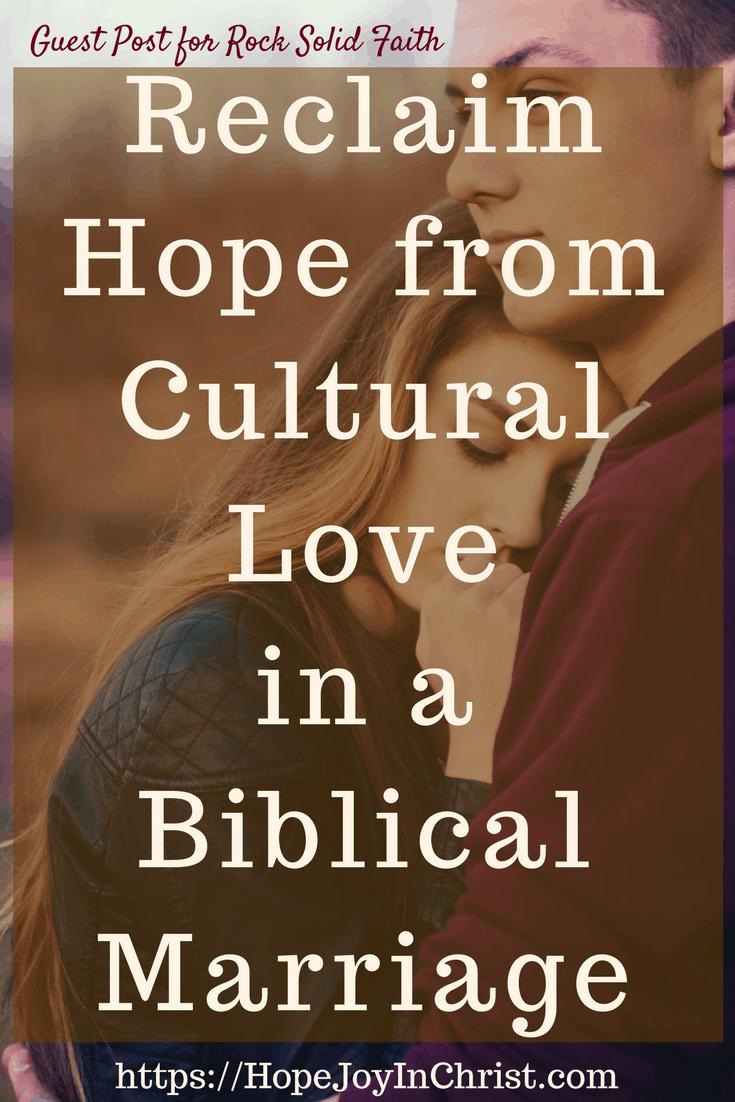 Reclaim Hope from Cultural Love in a Biblical Marriage PinIt ( #findinghopeandjoyinmymarriage #ChristianMarriage #ChristianMarriageadvice #BiblicalMarriage #Relationshipadvice #ChristianLiving #HopeinMarriage )