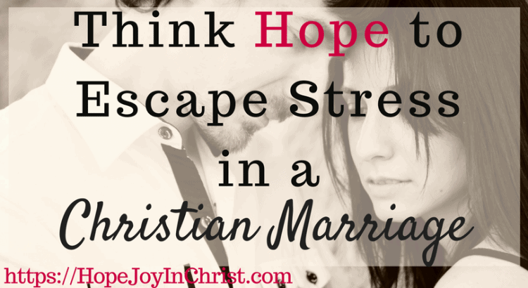 Think Hope to Escape Stress in a Christian Marriage FtImg #MarriageStressTips #RelationshipAdvice #FighForMarriage #FightInMarriage #EnemyInMarriage #Prayer #ChristianMarriageAdvice #biblicalMarriage #ChristianMarriage #RelationshipHelp #FindingHopeandJoyinMyMarriage #ReclaimingHopeandJoy #ChristianLiving)