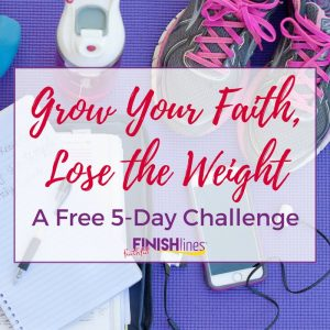 Grow Your Faith Lose the Weight mini version of Faithful Finish Lines a 7 Weeks to Christian Weight Loss, Healthy Eating, and Fitness #Fitness #WeightLoss #healthyEating #BodyImage #LoseWeight #SelfCare