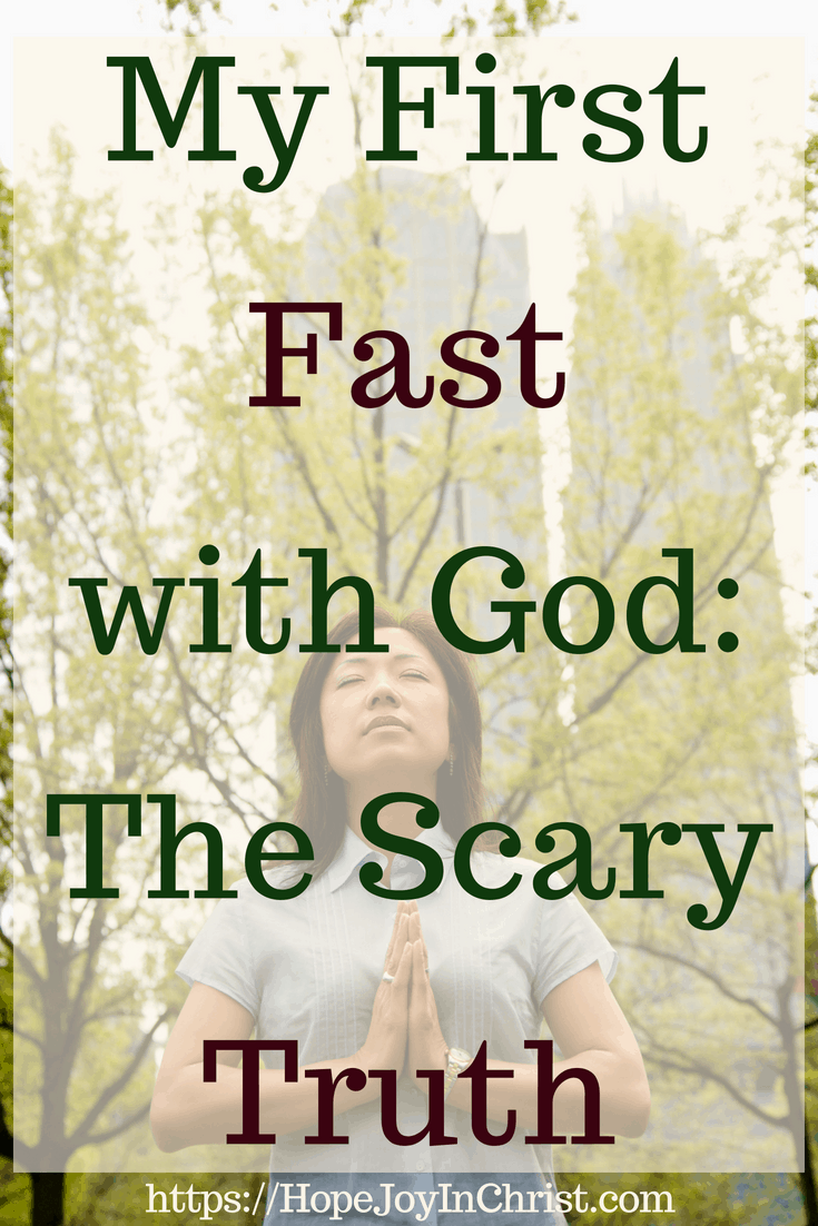 My First Fast with God The Scary Truth PinIt - How To Fast and Pray In A Way that Pleases God - Powerful Strategic Prayer - Prayer and Fasting #Fasting #Fastingideas #Fastingscriptures #Fastingguide #fastingandprayer #FastingTipsPrayer changes everything #prayHard #PrayerQuotes #PleaseGod