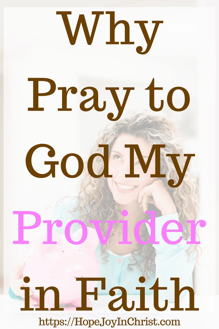 Why Pray to God My Provider in Faith #GodProvides #GodProvidesquotes #GodProvidesverses #GodProvidesfaith #GodProvidesFinancially #myProviderJehovahJireh #myProviderGod #PrayForFinancialHelp #PrayerWarrior