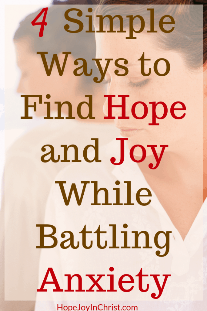 4 Simple Ways to Find Hope and Joy While Battling Anxiety PinIt Anxiety quotes #AnxietyRelief Anxiety Tips Spiritual Warfare Positive Anxiety Help Anxiety Prayer Bible verses about anxiety