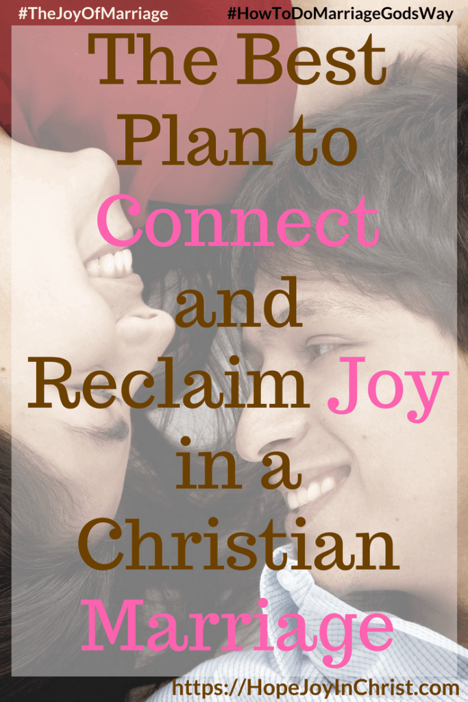 The Best Plan to Connect and Reclaim Joy in a Christian Marriage 31 Ways to Reclaim Joy in a Christian Marriage #ConnectinMarriage #DistanceInMarriage #Intentional #Communications #JoyInMarriage #MarriageGodsWay #JoyQuotes #JoyScriptures #ChooseJoy #ChristianMarriage #ChristianMarriagequotes #ChristianMarriageadvice #RelationshipQuotes