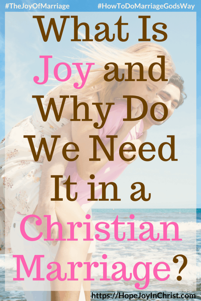 What Is Joy and Why Do We Need It in a Christian Marriage - 31 Ways to Reclaim Joy in a Christian Marriage #JoyInMarriage #MarriageGodsWay #JoyQuotes #JoyScriptures #ChooseJoy #ChristianMarriage #ChristianMarriagequotes #ChristianMarriageadvice #RelationshipQuotes
