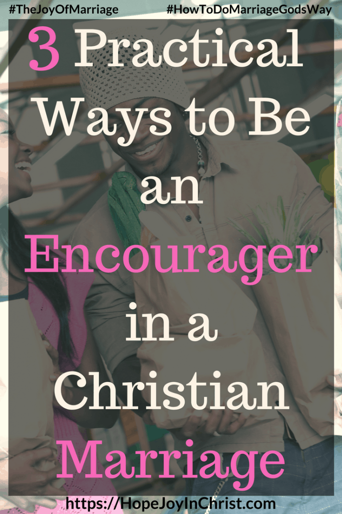 3 Practical Ways to Be an Encourager in a Christian Marriage #EncouragerQuotes #EncouragerBibleVerses #EncouragerforWomen #EncouragerHusb #Encouragement #relationshipEncouragement and31 Ways to Reclaim Joy in a Christian Marriage #JoyInMarriage #MarriageGodsWay #JoyQuotes #JoyScriptures #ChooseJoy #ChristianMarriage #ChristianMarriagequotes #ChristianMarriageadvice #RelationshipQuotes