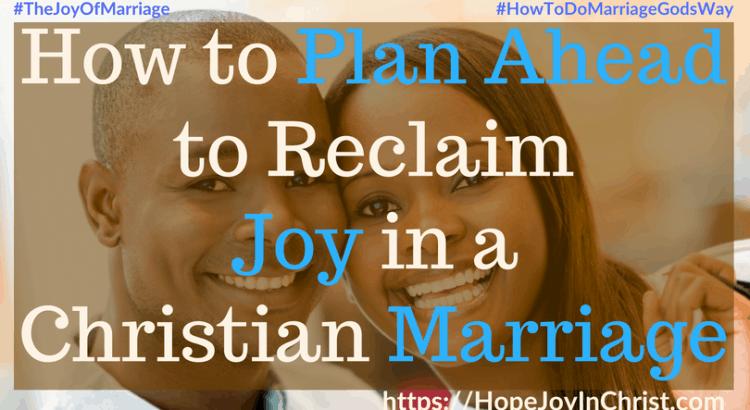 How to Plan Ahead to Reclaim Joy in a Christian Marriage FtImg #PLanAheadQuotes #PLanaheadforsuccess #ConfrontationTips #Confrontationquotes 31 Ways to Reclaim Joy in a Christian Marriage #JoyInMarriage #MarriageGodsWay #JoyQuotes #JoyScriptures #ChooseJoy #ChristianMarriage #ChristianMarriagequotes #ChristianMarriageadvice #RelationshipQuotes #marriagegoals #HappyWifeLife #MarriedLife #BiblicalMarriageHelp
