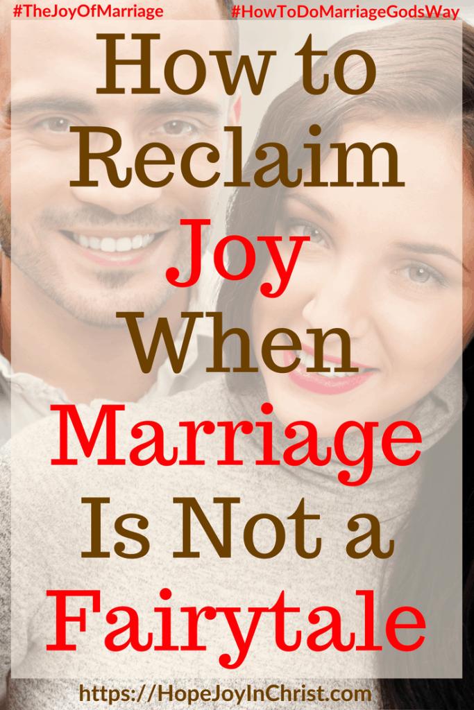 How to Reclaim Joy When Marriage Is Not a Fairytale #DifficultMarriage #FairytaleMarriage #FairyTaleQuotes #FairyTaleRelationships #NotAFairyTale 31 Ways to Reclaim Joy in a Christian Marriage #JoyInMarriage #MarriageGodsWay #JoyQuotes #JoyScriptures #ChooseJoy #ChristianMarriage #ChristianMarriagequotes #ChristianMarriageadvice #RelationshipQuotes #StrongMarriage