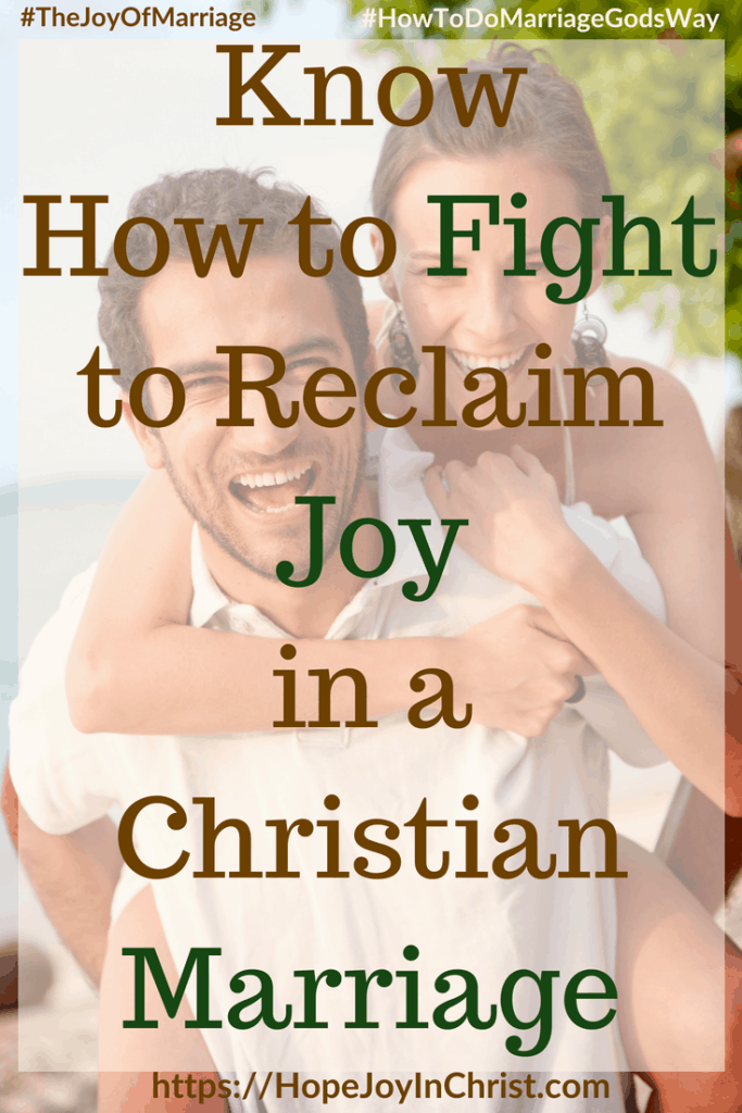 Know How to Fight to Reclaim Joy in a Christian Marriage #MarraigeFightQuotes #MarriageFightTips #FighForMarriage #FightInMarriage #EnemyInMarriage #Prayer 31 Ways to Reclaim Joy in a Christian Marriage #JoyInMarriage #MarriageGodsWay #JoyQuotes #JoyScriptures #ChooseJoy #ChristianMarriage #ChristianMarriagequotes #ChristianMarriageadvice #RelationshipQuotes #StrongMarriage