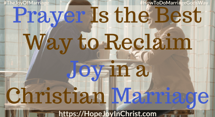 Prayer Is the Best Way to Reclaim Joy in a Christian Marriage ftImg 31 Ways to Reclaim Joy in a Christian Marriage #PrayerWarrior #PrayerForMarriage #PrayerStrategy #Prayerquotes #JoyInMarriage #MarriageGodsWay #JoyQuotes #JoyScriptures #ChooseJoy #ChristianMarriage #ChristianMarriagequotes #ChristianMarriageadvice #RelationshipQuotes