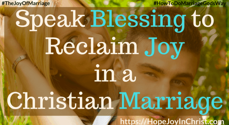 Speak Blessing to Reclaim Joy in a Christian Marriage FtImg #SpeakBlessing #BlessingQuotes 31 Ways to Reclaim Joy in a Christian Marriage #SpeakWordsOfLife #Wordsoflifequotes #JoyInMarriage #MarriageGodsWay #JoyQuotes #JoyScriptures #ChooseJoy #ChristianMarriage #ChristianMarriagequotes #ChristianMarriageadvice #RelationshipQuotes