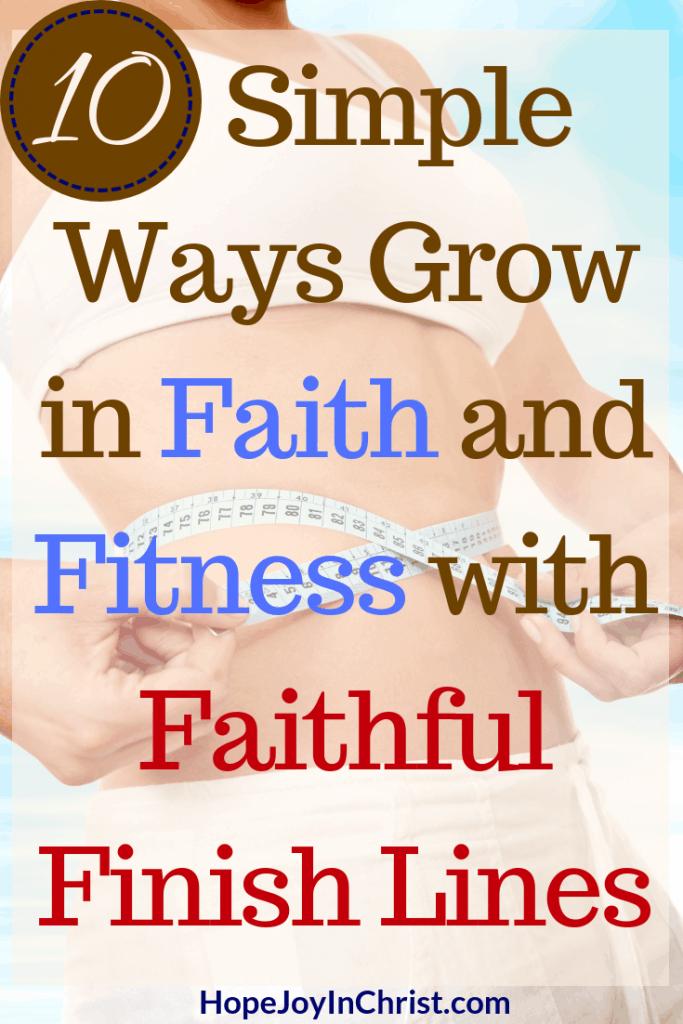 10 Simple Ways Grow in Faith and Fitness with Faithful Finish Lines #Faithandfitnessmotivation #fitnessgoals #Fitnessmotivation #Fitnessquotes #Fitnessinspiration #FaithfulFinishLines #weightlossTips #Weightloss #HealthyandFitness