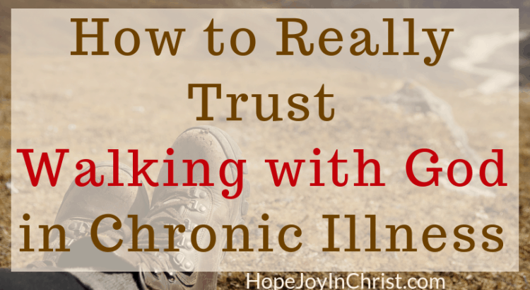 How to Really Trust Walking with God in Chronic Illness #WalkingwithGodVerses Tips to help Trust In The Lord on this great Christian Living Adventure