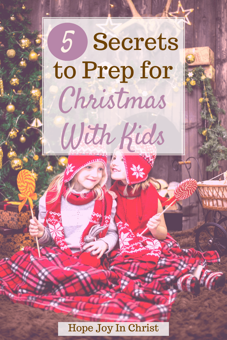5 Secrets to Prep For Christmas With Kids PinIt, What do you do with your kids at Christmas? What are some fun Christmas Traditions? How can I enjoy Christmas with my family? How can I surprise my kids for Christmas? things to do at Christmas with kids, Christmas with kids, things to do on Christmas with kids, Christmas crafts for kids, Christmas activities for kids, Christmas activities for families, gift ideas for anyone, Christmas traditions for kids #HopeJoyInChrist