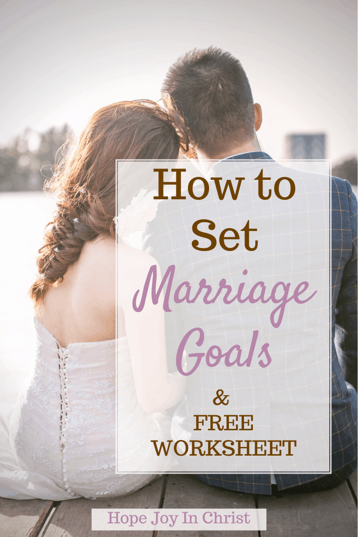 How To Set Marriage Goals & Free Worksheet PinIt, What are some goals for marriage? How do couples make goals? marriage goals worksheet, marriage goals examples, marriage goals and values, aims and objectives of marriage, Christian Marriage advice, Christian Living #HopeJoyInChrist #MarriageAdvice