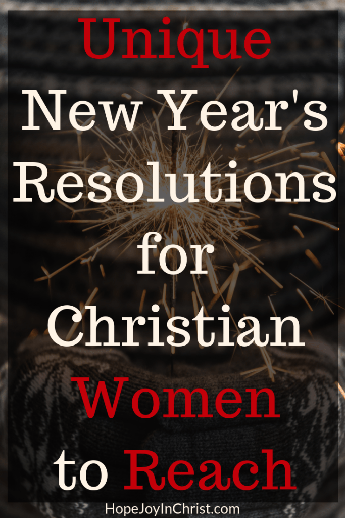 Reach Unique New Year's Resolutions for Christian Women PinIt New Years resolution Ideas New Years Resolution quotes New Years Resolution challenges New Years Resolution lists #christianMarriage #HealthGoals #GrowInFaith