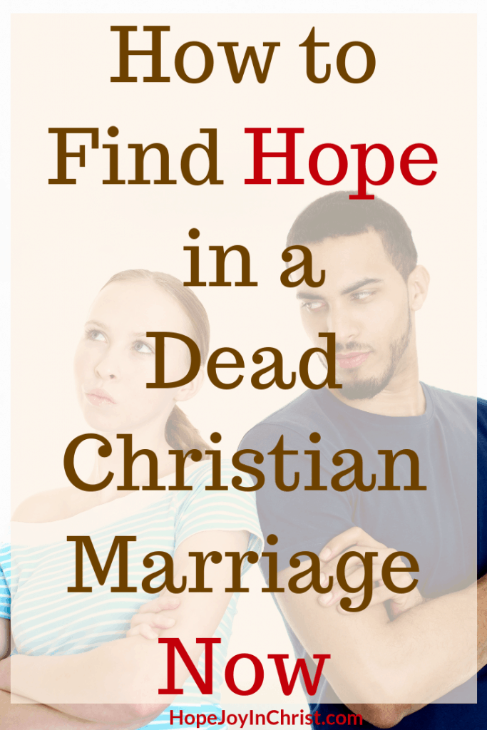 How to Find Hope in a Dead Christian Marriage Now practical Christian marriage advice, godly marriage, God's way to do marriage, online marriage counseling, marriage bible study, steps to save a marriage