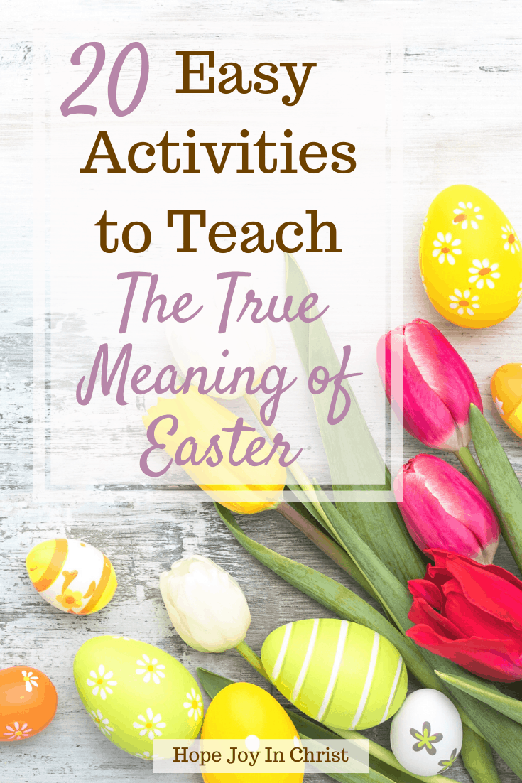 20 Easy Activities to Teach the True Meaning of Easter PinIt Easter Activities for kids. Easter activities for teens. Easter activities for Adults. Christian Easter activities for preschoolers. Meaning of Easter quotes. True meaning of Easter for kids. Easter Bible Verses, meaning of Easter quotes, meaning of Easter for kids, True meaning of Easter, Real Meaning of Easter #HopeJoyInChrist
