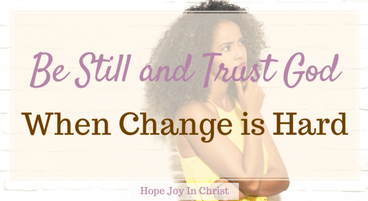 Be Still and Trust God When Change Is Hard FtImg, Trust God quotes, Trust God in hard times, trust God's timing, Spiritual quotes Christian, Be still and know that i am God, Peace be still, be still my soul, be still quotes #BeStill #TrustGod #HopeJoyInChrist