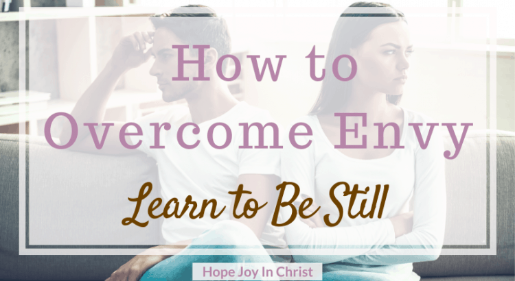 How to Overcome Envy Learn to Be Still, Be Still Do Not Envy Other People. Trust God in hard times, 40 Day fast to Be Still and Know God More. Spiritual Warfare. Know God quotes. Hear God's Voice. Be Still Quotes. Envy quotes. Envy Truths. Envy Illustration, Envy and Jealousy. Overcome Envy, Overcome envy quotes, prayer to overcome envy #SpritualWarfare #HopeJoyInChrist