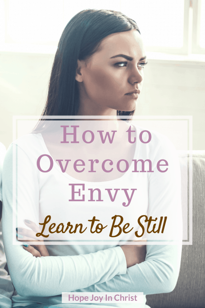 How to Overcome Envy Learn to Be Still PinIt, Be Still Do Not Envy Other People. Trust God in hard times, 40 Day fast to Be Still and Know God More. Spiritual Warfare. Know God quotes. Hear God's Voice. Be Still Quotes. Envy quotes. Envy Truths. Envy Illustration, Envy and Jealousy. Overcome Envy, Overcome envy quotes, prayer to overcome envy #SpritualWarfare #HopeJoyInChrist