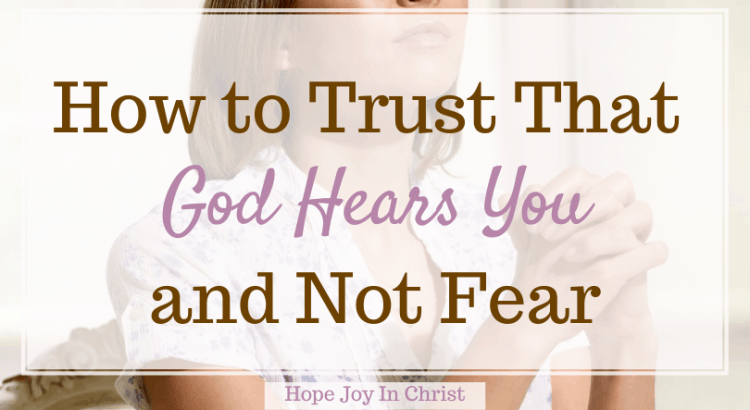 How to Trust That God Hears You and Not Fear, What does the Bible say about God hearing us? Does God really hear my prayers? God hears our cries, God listens, God is always listening, God hears your heart, God hears me when I pray, God hears our prayers before we ask, God is always listening, how do I know God is listening to my prayers, examples of answered prayers in the Bible, Does God hear me cry, be still and fear not #HopeJoyInChrist
