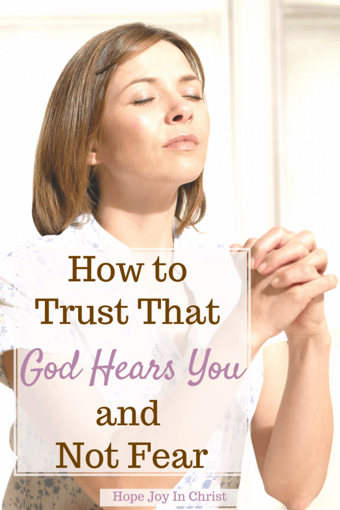 How to Trust That God Hears You and Not Fear PinIt, What does the Bible say about God hearing us? Does God really hear my prayers? God hears our cries, God listens, God is always listening, God hears your heart, God hears me when I pray, God hears our prayers before we ask, God is always listening, how do I know God is listening to my prayers, examples of answered prayers in the Bible, Does God hear me cry, be still and fear not #HopeJoyInChrist