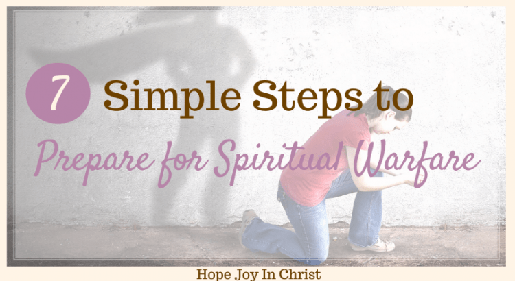 7 Simple Steps to Prepare For Spiritual Warfare FtImg, What is warfare prayer? How can I improve my spiritual life? What does the Bible say about strongholds? what is spiritual warfare, how to engage in spiritual warfare, what are the weapons of spiritual warfare? Fast and Pray #HopeJoyInChrist