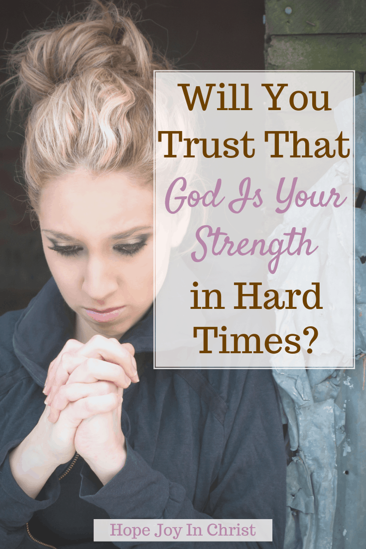 Will You Trust That God Is Your Strength in Hard Times PinIt, What bible verse says God is my strength? What is the Lord's strength? What is a good prayer for strength? How do we get strength from God? God is your strength, God is your strength verse (Bible verse), God is your strength Scripture (s), why God is your strength, Bible verses about strength and healing, the Lord is my strength, Bible verses about strength in hard times, God is my strength verse, #BeSTillAndKnow #HopeJoyInChrist