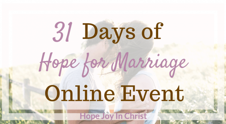 31 Days of Hope for Marriage Online Event Hub Hope in Marriage Trusting God in Marriage, Marriage advice, christian marriage advice, godly wife, giveaways, hope for marriage restoration, hope for marriage quotes, #HopeForMarriage #ChristianMarriage #HopeJoyInChrist