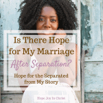 Is There Hope for My Marriage After Separation? Hope for the Separated from My Story Separation in Marriage Separation quotes Relationship separation, separation and divorce marriage Separationadvice Christian Marriage advice #ChristianMarriage #HopeForMarriage #HopeJoyInChrist hope for the separated, marital problem