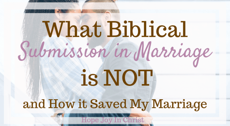 What Biblical Submission in Marriage is Not and How it Saved My Marriage. Christian wife biblical submission. biblical submission quotes. submission in marriage. submission in marriage quotes. submission in marriage god. submission in marriage heart. Christian Marriage advice. Christian marriage quotes Hope for marriage. #Submission #ChristianMarriage #HopeJoyInChrist