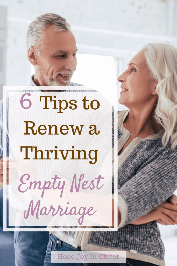 6 Tips to Renew a Thriving Empty Nest Marriage, Empty nest quotes, empty nest syndrome, what to do empty nest, empty nest ideas, Christian marriage advice, Christian marriage quotes, #ChristianMarriage #HopeForMarriage #HopeJoyInChrist