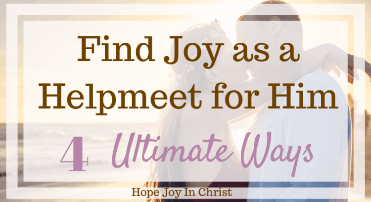 Find Joy as a Helpmeet for Him 4 Ultimate Ways. Helpmeet quotes, created to be his helpmeet, helpmeet marriage, heplmate marriage, helpmate quotes #Marriageadvice #SpiritualWarfare, Christian Marriage, godly wife, spiritual warfare, Christian women, Christian resources, bible studies, devotionals #HopeForMarriage #HopeJoyInChrist