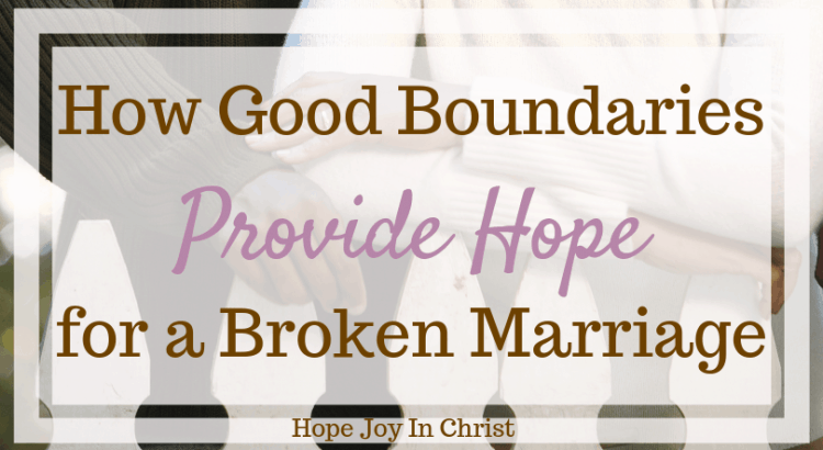 How Good Boundaries Provide Hope for a Broken Marriage. Setting boundaries in marriage. Healthy Boundaries. Marriage advice, Christian marriage advice #marriageadvice #ChristianMarriage #HopeForMarriage #HopeJoyInChrist