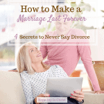 How to Make a Marriage Last Forever 4 Secrets to Never Say Divorce, marriage advice, troubled marriage advice, marriage advice for women, marriage quotes, marriage advice communication, Christian marriage advice. #MarriageAdvice #ChristianMarriage #HopeForMarriage #HopeJoyInChrist