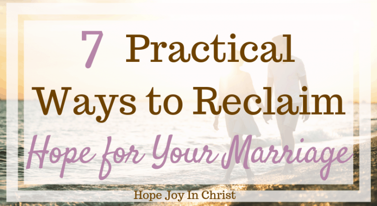 7 Practical Ways to Reclaim Hope for Your Marriage FtImg #MarriageAdvice Marriage advice, troubled marriage advice, marriage quotes, marriage advice for women, struggling marriage advice, marriage communication advice, marriage intimacy advice #ChristianMarriage #HoepForMarriage #HopeJoyInChrist