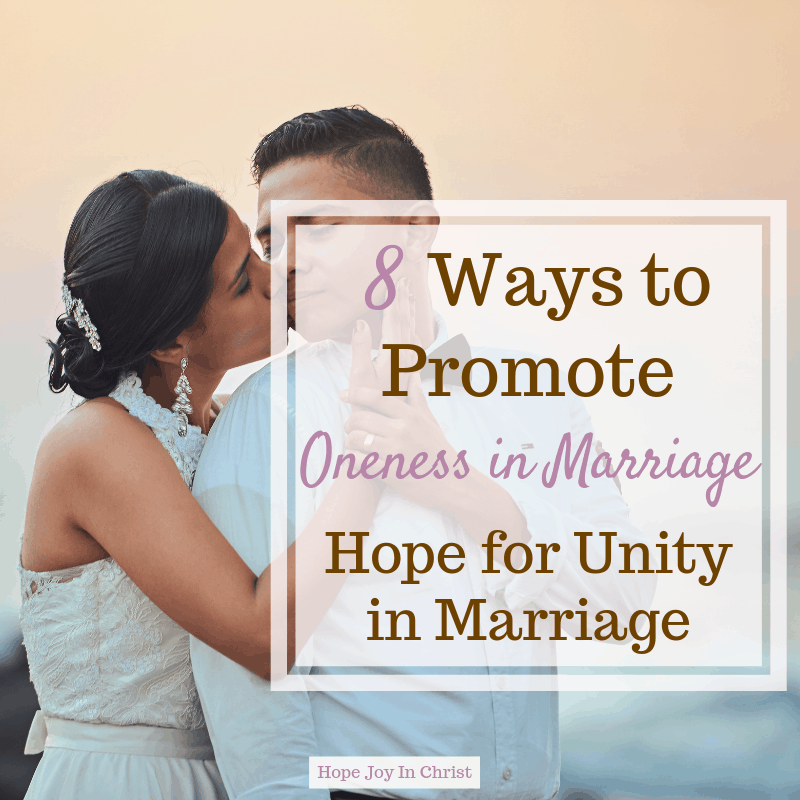 8 Ways to Promote Oneness in Marriage Hope for Unity in Marriage. Oneness in marriage God, spiritual oneness, unity in marriage quotes, marriage advice, marriage quotes, Christian marriage advice, Christian marriage quotes #MarriageAdvice #HopeForMarriage #ChristianMarriage #HopeJoyInChrist