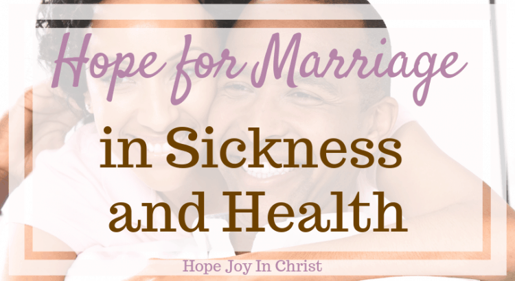 Hope for Marriage in Sickness and Health FtImg In sickness and health quotes. Hope for marriage restoration, hope for marriage quotes. Marriage advise, Christian Marriage advice, marriage quotes @MarriageAdvice #ChristianMarriage #HopeForMarriage #HopeJoyInChrist