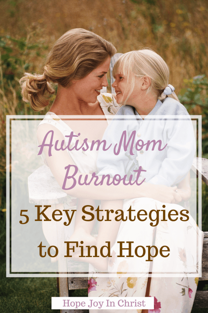 Autism Mom Burnout 5 Key Strategies to Find Hope PinIt, autsims mom PTSD, family stress and autism, overwhelmed special needs mom, autism mom stress, Parenting quotes, parenting advice #AutismMom #HopeJoyInChrist