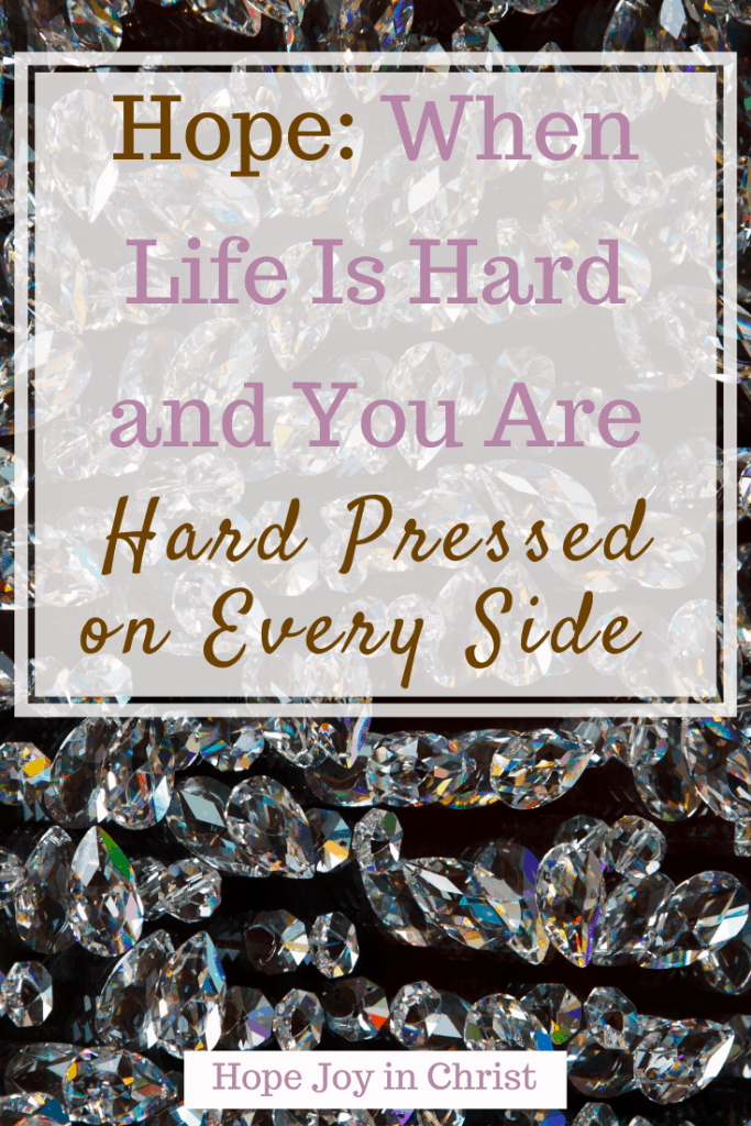 Hope When Life Is Hard and You Are Hard Pressed on Every Side PinIt Hard pressed on every side but not crushed, we are hard pressed on every side, When life is hard quotes, when life is hard trust in God, strength when life is hard #WhenLifeIsHard #HopeJoyInChrist