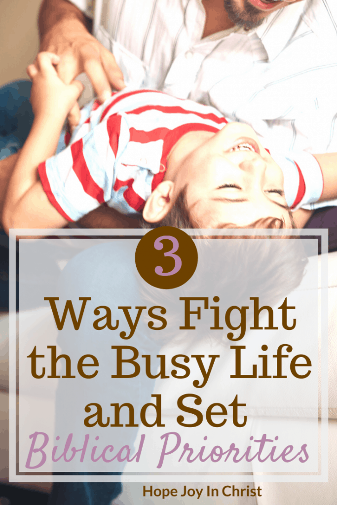 3 Ways Fight the Busy Life and Set Biblical Priorities. Biblical priorities for life, get your priorities straight quotes, make God a priority in your life, how to get your life straight, the priorites of a disciple, Christian Living #Priorities #BiblicalPriorities #HopeJoyInChrist
