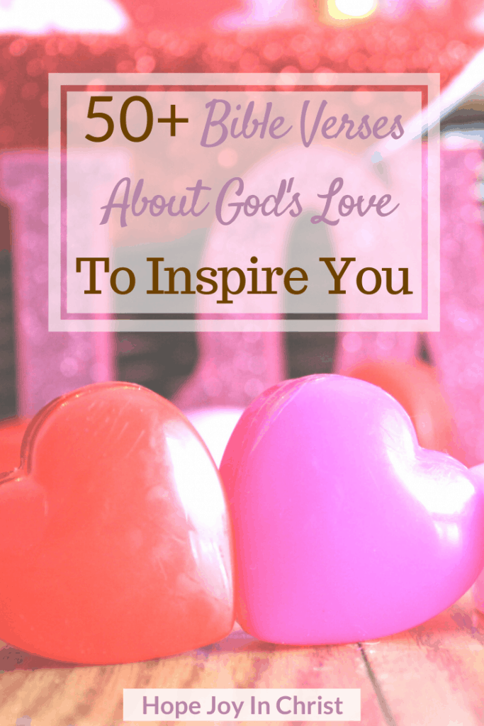 50+ Bible Verses About God's Love To Inspire You PinIt, Scriptures about God's Love, Bible verses about God's love for us, Bible verses about God's love for You, God's love quotes, Bible verses about love, Inspirational bible verse about love #GodsLove #HopeJoyInChrist