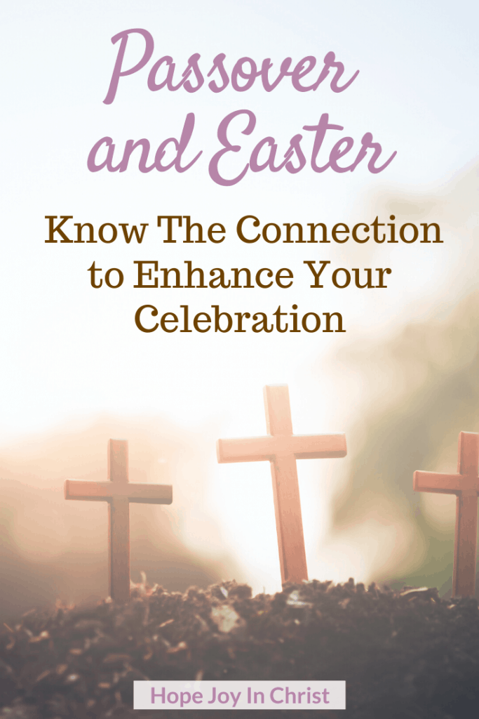 Passover and Easter Know The Connection to Enhance Your Celebration PinIt, what is Passover? What is Easter, Similarities between Passover and Easter, Did Jesus celebrate Passover? How to prepare for Easter? #HopeJoyInChrist