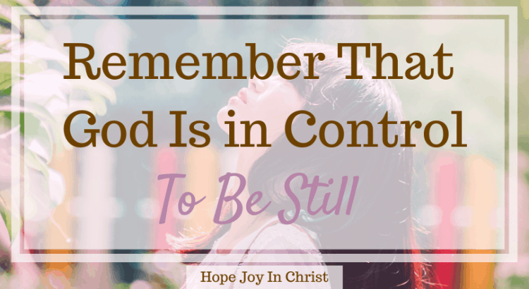 Remember That God Is in Control To Be Still, Trust God in hard times, 40 Day fast, Be Still and Know that I am God, Spiritual Warfare. Know God quotes. Hear God's Voice. Be Still Quotes. God is in her she will not fail. God is in control faith. God is in control quotes, God is in control verses, God is in control faith, Don't worry God is in control #BeStill #GodIsInControl #HopeJoyInChirst