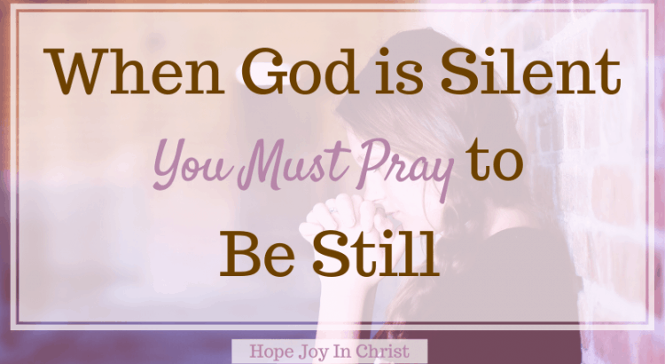 When God Is Silent You Must Pray to Be Still, Trust God in hard times,Be Still and Know God More. Hear God's Voice. Be Still Quotes. Prayer when God is silent. When God Is Silent quotes. Faith when God is silent in life, What to do when God is silent, Truths when God is silent, When God is silent He is not still, #Prayer #HopeJoyInChrist