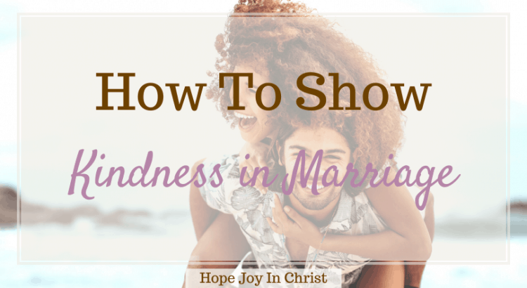 How To Show Kindness in Marriage, Kindness in marriage, How can I show kindness to my husband? What is kindness in a relationship? How do you show kindness in a relationship? What makes a strong couple? Kindness quotes, compassionate marriage, kindness in relationships, help my marriage, how we saved our marriage, Marriage Advice, Christian Marriage Advice #MarriageAdvice , 1 Corinthians 13, Love is, #HopeJoyInChrist